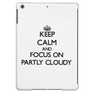 Keep Calm and focus on Partly Cloudy Cover For iPad Air