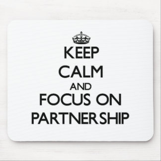 Keep Calm and focus on Partnership Mouse Pads