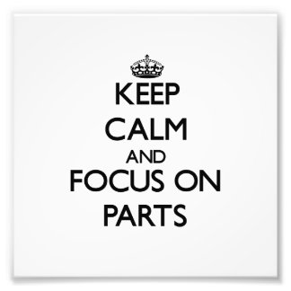 Keep Calm and focus on Parts Photo Art