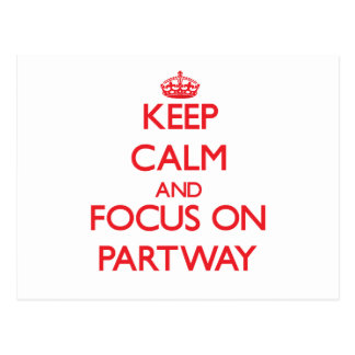 Keep Calm and focus on Partway Post Cards