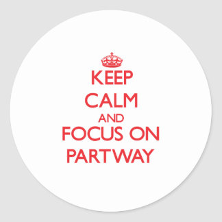 Keep Calm and focus on Partway Round Stickers