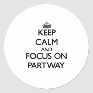 Keep Calm and focus on Partway Sticker