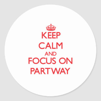 Keep Calm and focus on Partway Stickers