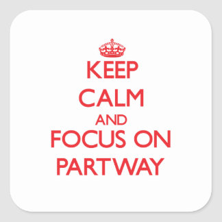 Keep Calm and focus on Partway Square Stickers