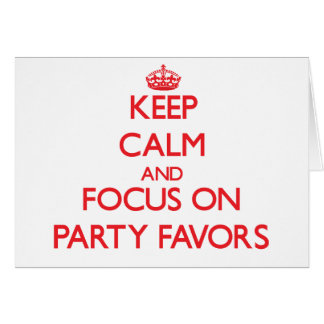 Keep Calm and focus on Party Favors Greeting Card