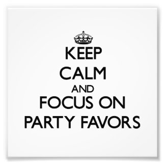 Keep Calm and focus on Party Favors Photo