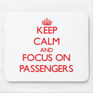 Keep Calm and focus on Passengers Mouse Pad