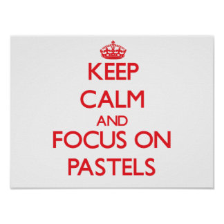 Keep Calm and focus on Pastels Poster