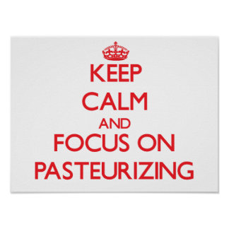 Keep Calm and focus on Pasteurizing Poster