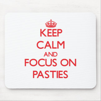 Keep Calm and focus on Pasties Mouse Pad