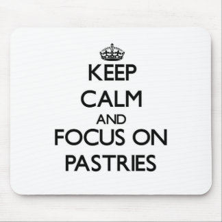 Keep Calm and focus on Pastries Mouse Pad