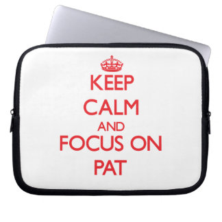 Keep Calm and focus on Pat Laptop Sleeve