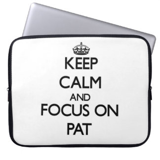 Keep Calm and focus on Pat Laptop Sleeves
