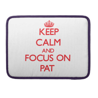 Keep Calm and focus on Pat Sleeves For MacBook Pro