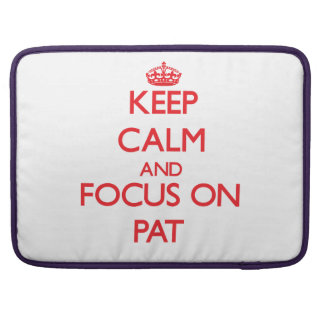 Keep Calm and focus on Pat MacBook Pro Sleeve