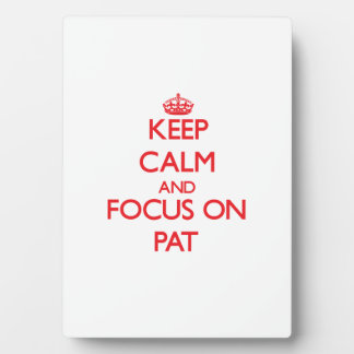 Keep Calm and focus on Pat Plaques