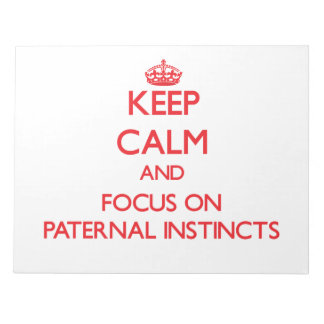 Keep Calm and focus on Paternal Instincts Memo Notepads