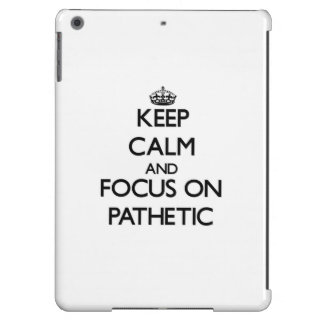 Keep Calm and focus on Pathetic iPad Air Covers