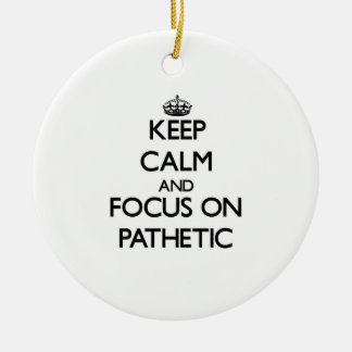 Keep Calm and focus on Pathetic Double-Sided Ceramic Round Christmas Ornament