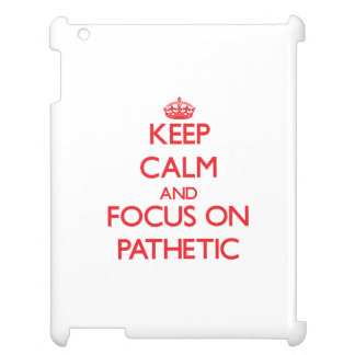 Keep Calm and focus on Pathetic Cover For The iPad