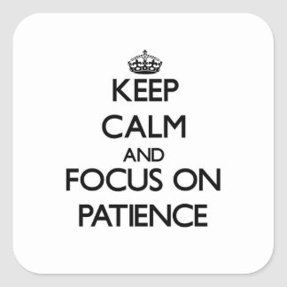 Keep Calm and focus on Patience Square Sticker