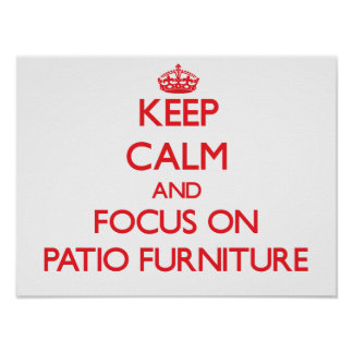 Keep Calm and focus on Patio Furniture Posters