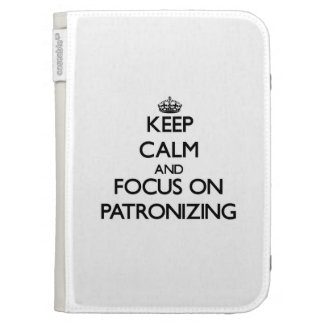 Keep Calm and focus on Patronizing Case For Kindle