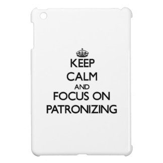 Keep Calm and focus on Patronizing Case For The iPad Mini