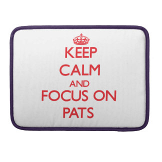 Keep Calm and focus on Pats Sleeves For MacBooks