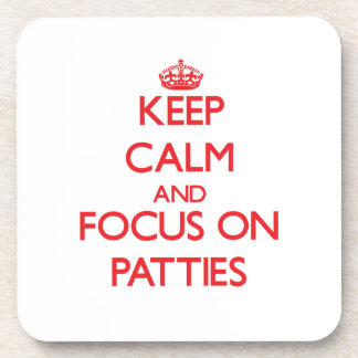 Keep Calm and focus on Patties Coaster