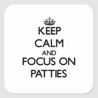 Keep Calm and focus on Patties Square Sticker