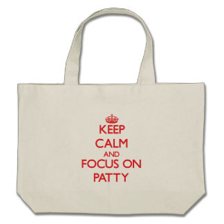 Keep Calm and focus on Patty Canvas Bags