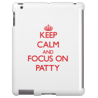 Keep Calm and focus on Patty