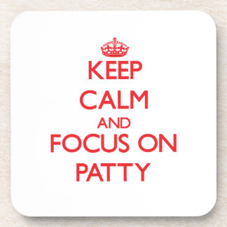 Keep Calm and focus on Patty Coaster