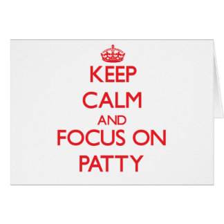 Keep Calm and focus on Patty Greeting Card