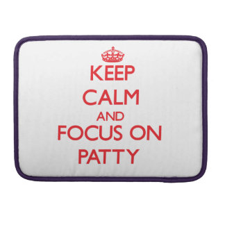 Keep Calm and focus on Patty MacBook Pro Sleeves