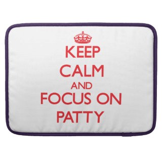 Keep Calm and focus on Patty Sleeve For MacBooks