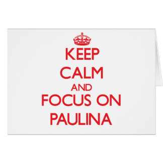 Keep Calm and focus on Paulina Greeting Cards