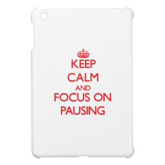 Keep Calm and focus on Pausing Cover For The iPad Mini
