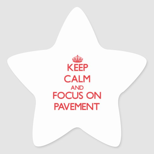 Keep Calm and focus on Pavement Sticker