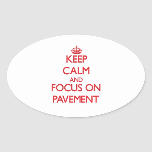 Keep Calm and focus on Pavement Stickers