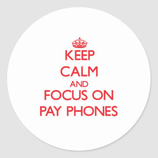 Keep Calm and focus on Pay Phones Classic Round Sticker