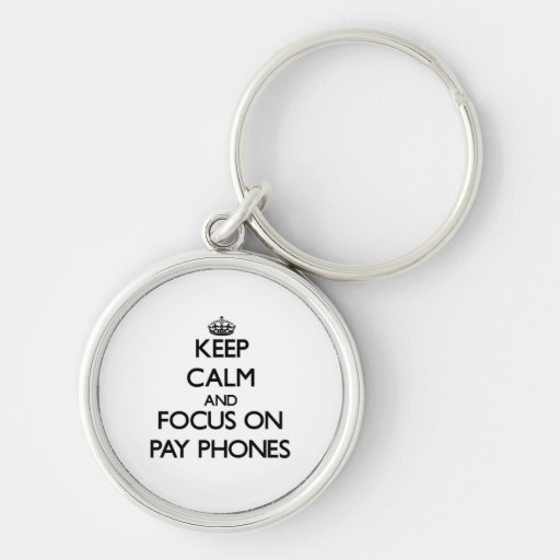 Keep Calm and focus on Pay Phones Keychains