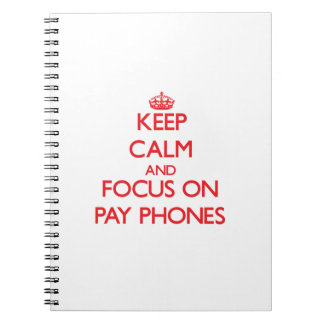 Keep Calm and focus on Pay Phones Note Books