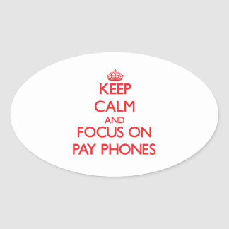 Keep Calm and focus on Pay Phones Oval Sticker