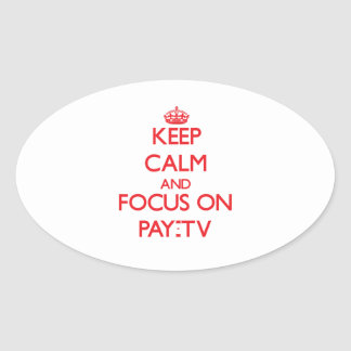 Keep Calm and focus on Pay-Tv Oval Sticker