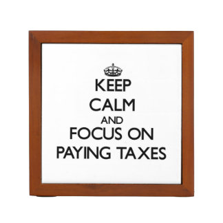 Keep Calm and focus on Paying Taxes Desk Organizer