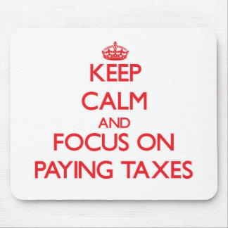 Keep Calm and focus on Paying Taxes Mouse Pads