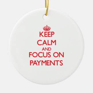 Keep Calm and focus on Payments Christmas Ornaments