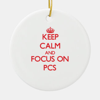 Keep Calm and focus on Pcs Ornament